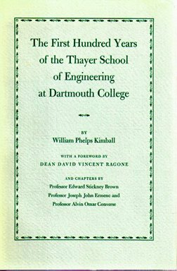 The First Hundred Years Of The Thayer School Of Engineering At Dartmouth College: Kimball, William ...