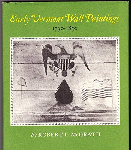 EARLY VERMONT WALL PAINTINGS. 1790 - 1850: McGrath, Robert L.