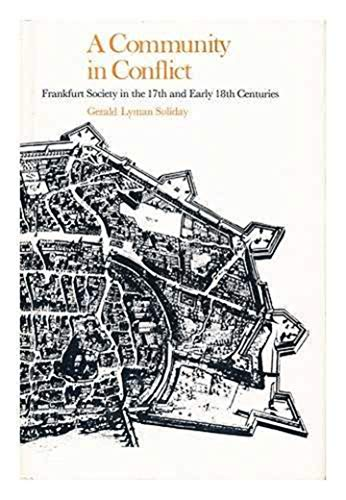 A COMMUNITY IN CONFLICT. Frankfurt society in the seventeenth and early eighteenth centuries.