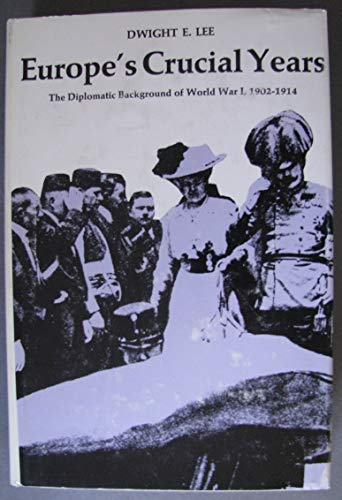 9780874510942: Europe's Crucial Years: The Diplomatic Background of World War I, 1902-1914