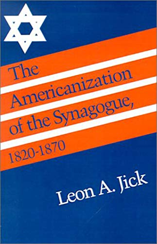 9780874511192: The Americanization of the Synagogue, 1820-1870