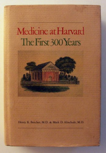 Medicine At Harvard: the First Three Hundred Years: Beecher, Henry K. , and Altschule, Mark D.