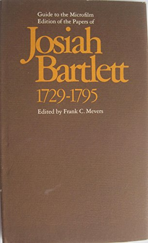 Guide to the microfilm edition of the papers of Josiah Bartlett, 1729-1795: Mevers, Frank C
