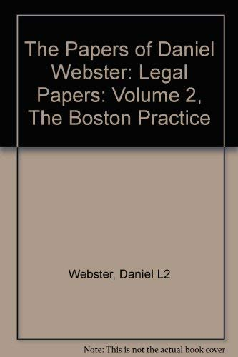 The Papers of Daniel Webster: Legal Papers: Volume 2, The Boston Practice: Webster, Daniel L2