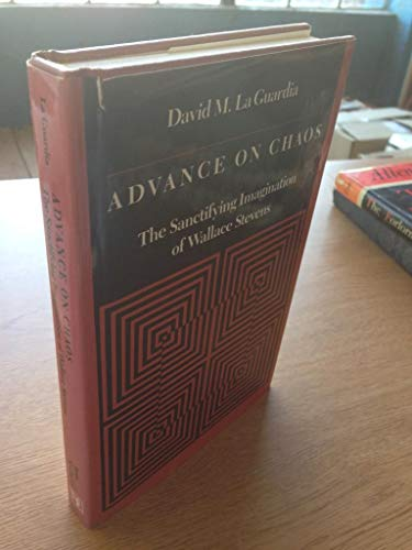 Advance on Chaos: The Sanctifying Imagination of Wallace Stevens: La Guardia, David M.