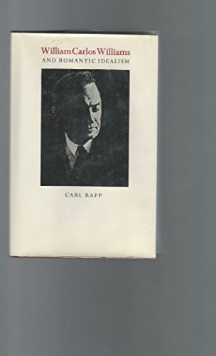 William Carlos Williams and Romantic Idealism: Rapp, Carl