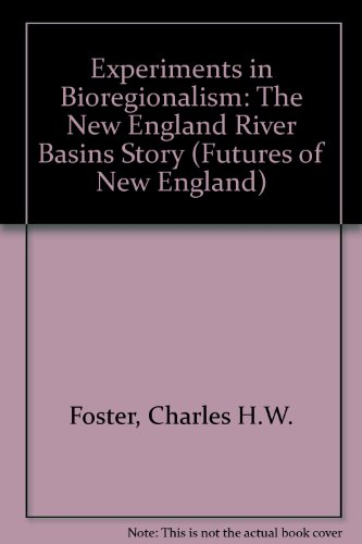 Experiments in Bioregionalism. The New England River: Foster, Charles H.W.