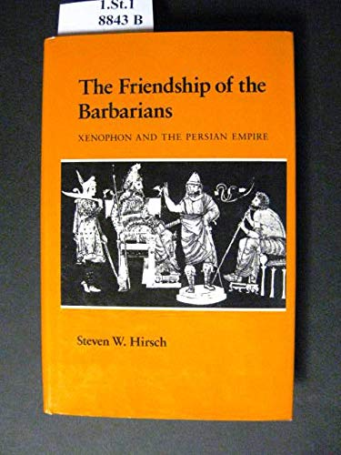 Friendship of the Barbarians: Xenophon and the Persians: Hirsch, Steven W.