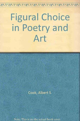 Figural Choice in Poetry and Art: Cook, Albert Spaulding
