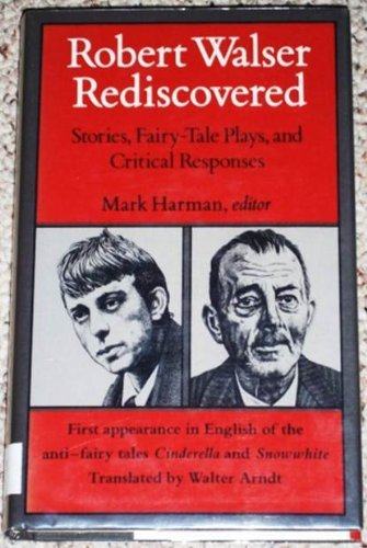 Robert Walser Rediscovered: Stories, Fairy-Tale Plays, and Critical Responses: Harman, Mark (ed.)