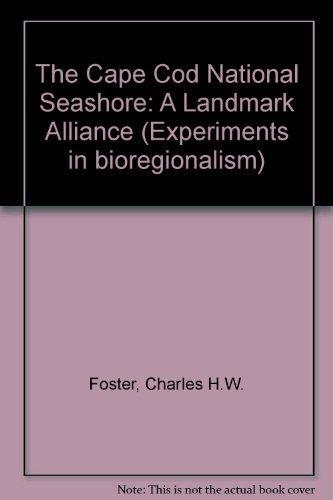The Cape Cod National Seashore: A Landmark: Foster, Charles H.