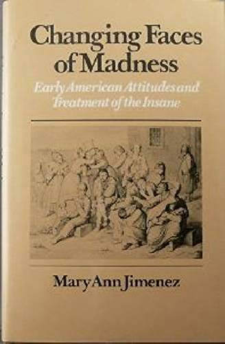9780874513752: CHANGING FACES OF MADNESS: Early American Attitudes and Treatment of the Insane