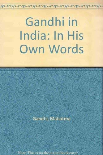 Gandhi in India: In His Own Words: Gandhi, Mahatma