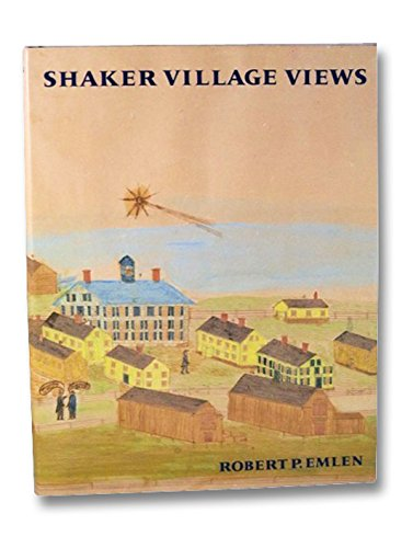 SHAKER VILLAGE VIEWS: Illustrated Maps and Landscape Drawings by Shaker Artists of the Nineteenth...