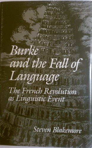 Burke and the fall of language. The French Revolution as linguistic event.: Blakemore, Steven.