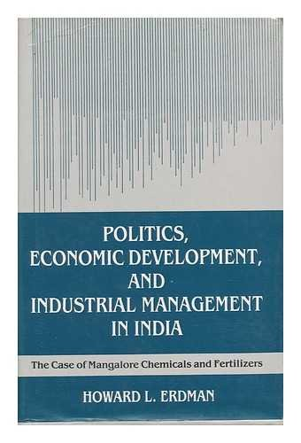 Politics, Economic Development, and Industrial Management in India: The Case of Mangalore Chemica...