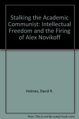 9780874514667: Stalking the Academic Communist: Intellectual Freedom and the Firing of Alex Novikoff. Ellen W. Schrecker, fwd.