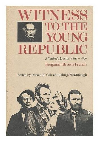 Witness to the Young Republic: a Yankee: French, Benjamin Brown