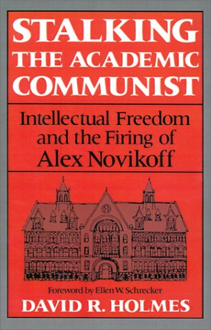 9780874514698: Stalking the Academic Communist: Intellectual Freedom and the Firing of Alex Novikoff. Ellen W. Schrecker, fwd.