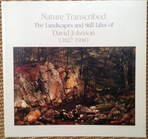 Nature Transcribed: The Landscapes and Still Lifes of David Johnson, 1827-1908 [exhibition catalo...
