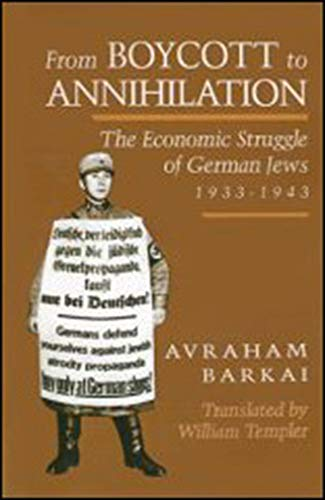 FROM BOYCOTT TO ANNIHILATION. the economic struggle of German Jews 1933 - 1943.