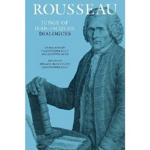 Rousseau Judge of Jean-Jacques: Dialogues The Collected Writings of Rousseau Vol. I: Masters, Roger...