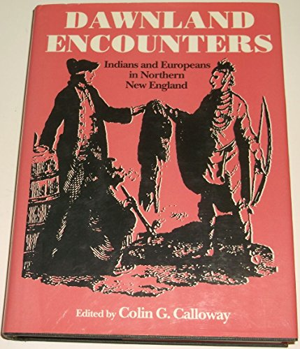 Dawnland Encounters: Indians and Europeans in Northern New England: Calloway, Colin G.