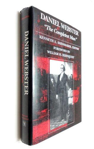 "Daniel Webster : "" The Completest Man "": Shewmaker , Kenneth E. , Editor"