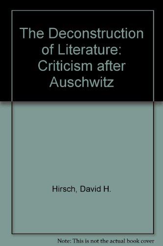 The Deconstruction of Literature: Criticism after Auschwitz: David H. Hirsch