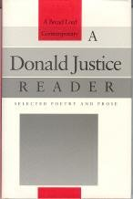 A DONALD JUSTICE READER: Selected Poetry and Prose