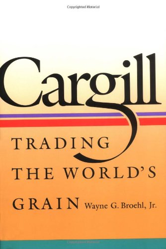 Cargill: Trading the World's Grain: Broehl, Wayne G. Jr