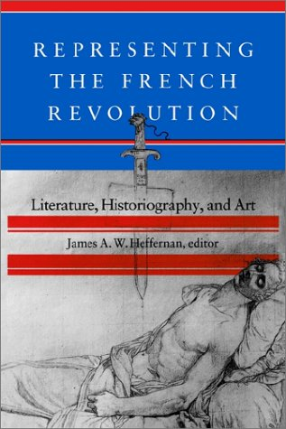 Representing the French Revolution: Literature, Historiography, and Art