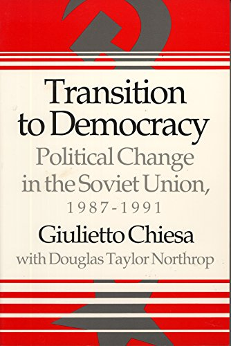 Transition to Democracy: Political Change in the Soviet Union, 1987-1991