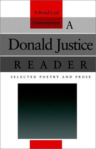 A Donald Justice Reader: Selected Poetry and: Justice, Donald