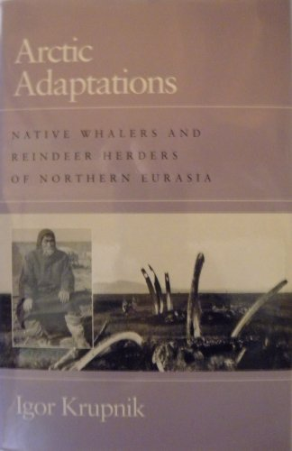 9780874516326: Arctic Adaptations: Native Whalers and Reindeer Herders of Northern Eurasia