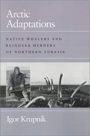 9780874516333: Arctic Adaptations: Native Whalers And Reindeer Herders Of Northern Eurasia