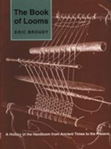 9780874516494: The Book of Looms: A History of the Handloom from Ancient Times to the Present