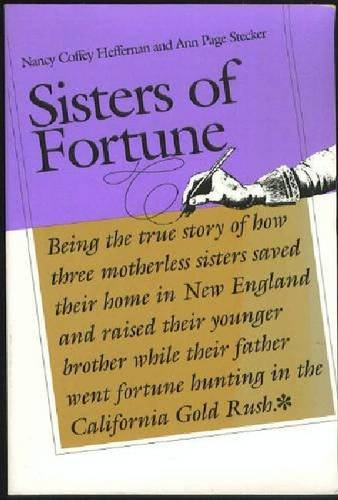 9780874516517: Sisters of Fortune: Being the true story of how three motherless sisters saved their home in New England and raised their younger brother while their ... fortune hunting in the California Gold Rush