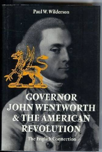 Governor John Wentworth and the American Revolution The English Connection