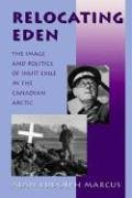 9780874516593: Relocating Eden: The Image and Politics of Inuit Exile in the Canadian Arctic (Arctic Visions Series)