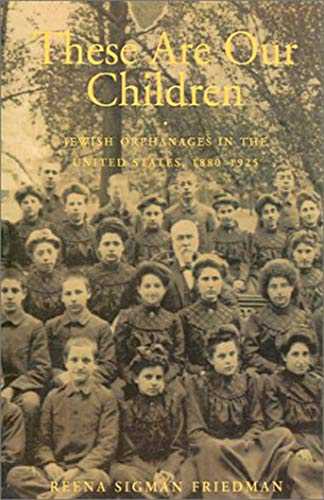 9780874516654: These Are Our Children: Jewish Orphanages in the United States, 1880–1925 (Brandeis Series in American Jewish History, Culture, and Life)