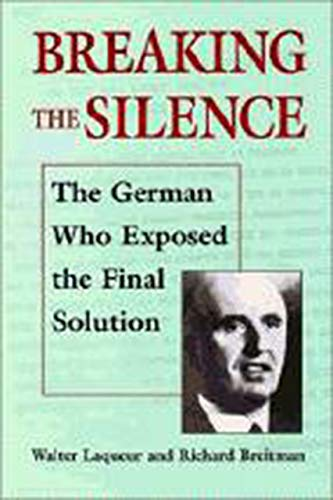 9780874516722: Breaking the Silence: The German Who Exposed the Final Solution. (The Tauber Institute Series for the Study of European Jewry)