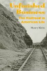 9780874516913: Unfinished Business: The Railroad in American Life