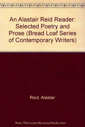 9780874516920: An Alastair Reid Reader: Selected Poetry and Prose (The Bread Loaf Series of Contemporary Writers)