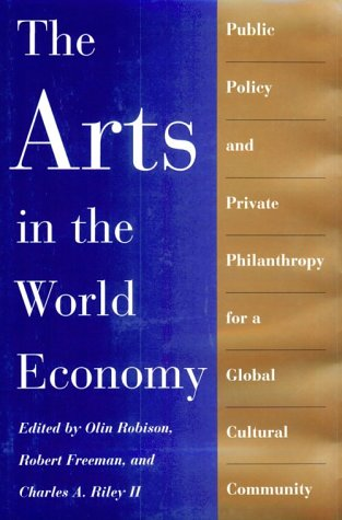 9780874516982: The Arts in the World Economy: Public Policy and Private Philanthropy for a Global Cultural Community