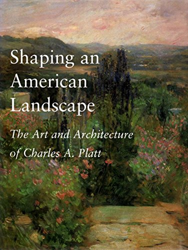 Shaping an American Landscape: The Art and Architecture of Charles A. Platt: Morgan, Keith N.