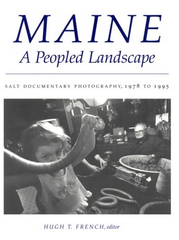 Maine, a Peopled Landscape: Salt Documentary Photography,: French, Hugh T.;