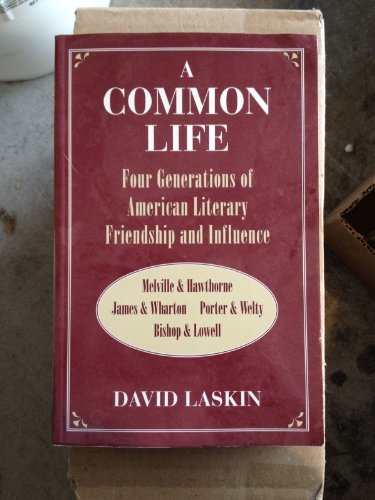 9780874517644: A Common Life: Four Generations of American Literary Friendship and Influence: Melville & Hawthorne, James & Wharton, Porter & Welty, Bishop & Lowell