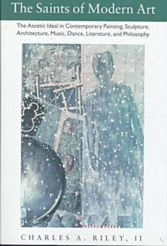 9780874517651: The Saints of Modern Art: The Ascetic Ideal in Contemporary Painting, Sculpture, Architecture, Music, Dance, Literature, and Philosophy