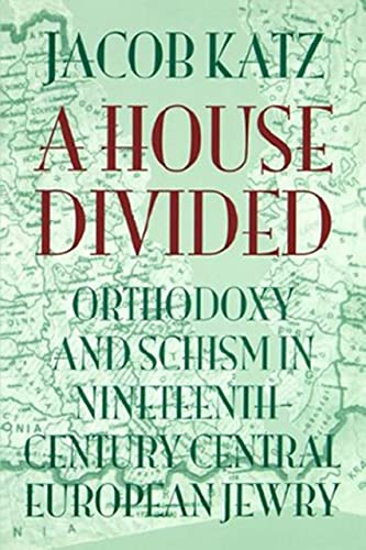 A House Divided: Orthodoxy and Schism in Nineteenth-Century Central European Jewry (The Tauber ...